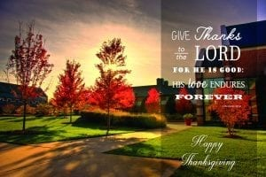 Thanksgiving Blessing. Give Thanks to the Lord for He is good, his loves endures forever