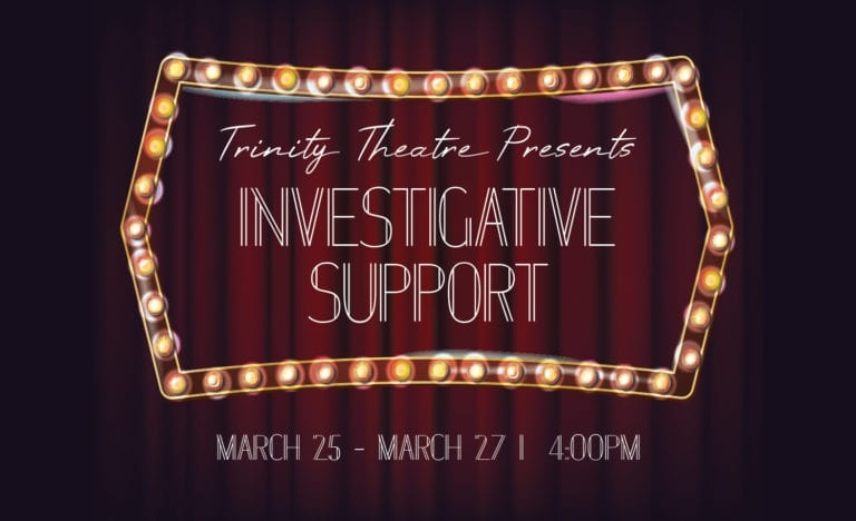 Trinity Theater Presents: Investigative Support