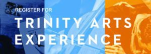 Register for the Trinity Arts Experience